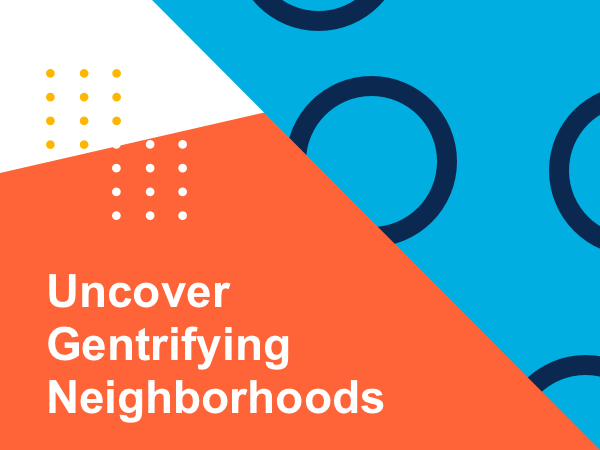 3 Real-Life Ways to Uncover Gentrifying Neighborhoods, Maximize ROI, and Stay Ahead of the Curve!